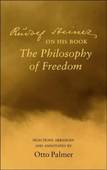 "Rudlof Steiner on His Book the ""Philosophy of Freedom"" : Selections Arranged and Annotated, Paperback / softback Book"