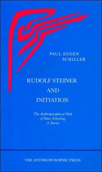 Rudolf Steiner and Initiation : The Anthroposophical Path of Inner Schooling: A Survey, Paperback / softback Book