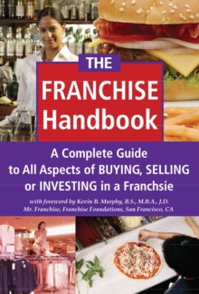 Franchise Handbook : A Complete Guide to All Aspects of Buying, Selling or Investing in a Franchise, Paperback Book
