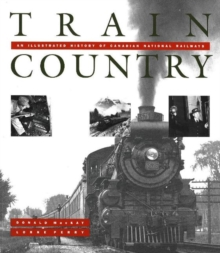 Train Country : An Illustrated History of Canadian National Railways, Paperback Book