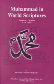 Muhammad in World Scriptures : Prophecies about the Holy Prophet Muhammad in the Scriptures of Major World Religions, Hardback Book