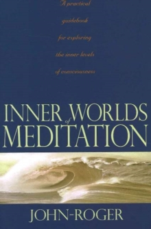 Inner Worlds of Meditation : A Practical Guidebook for Exploring the Inner Levels of Consciousness, Paperback Book