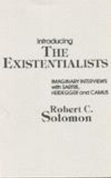 Introducing the Existentialists : Imaginary Interviews with Sartre, Heidegger, and Camus, Paperback Book