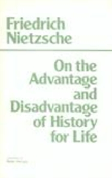 On the Advantage and Disadvantage of History for Life, Hardback Book
