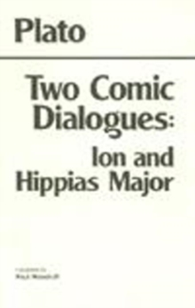 Two Comic Dialogues: Ion and Hippias Major : Ion AND Hippias Major, Paperback Book