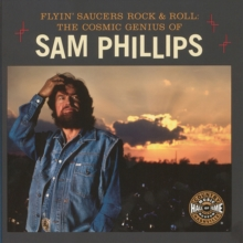 Flyin' Saucers and Rock and Roll : The Cosmic Genius of Sam Phillips, Paperback Book