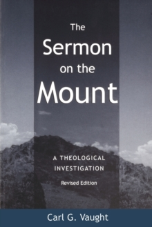 The Sermon on the Mount : A Theological Investigation, Paperback Book