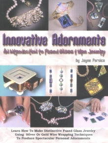 Innovative Adornments : An Introduction to Fused Glass and Wire Jewelry, Paperback Book