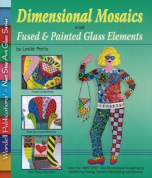 Dimensional Mosaics : with Fused & Painted Glass Elements, Paperback Book