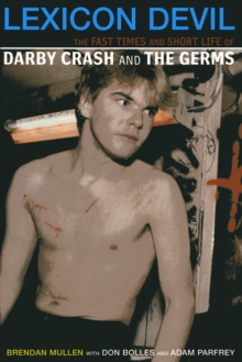 Lexicon Devil : The Short Life and Fast Times of Darby Crash and the Germs, Paperback Book