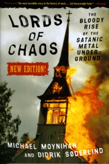 Lords Of Chaos - 2nd Edition : The Bloody Rise of the Satanic Metal Underground, Paperback / softback Book