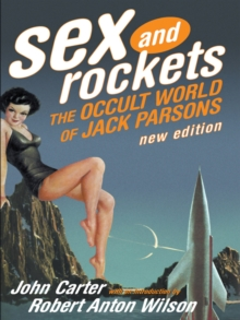 Sex And Rockets : The Occult World of Jack Parsons, Paperback / softback Book