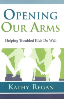 Opening Our Arms : Helping Troubled Kids Do Well, Paperback Book
