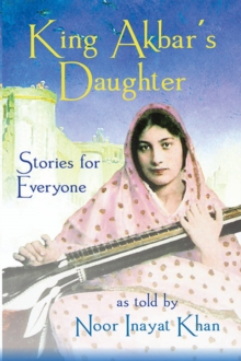 King Akbar's Daughter : Stories for Everyone as Told by Noor Inayat Khan, Paperback Book