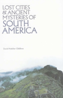 Lost Cities & Ancient Mysteries of South America, Paperback / softback Book