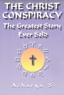 Christ Conspiracy : The Greatest Story Ever Sold, Paperback Book
