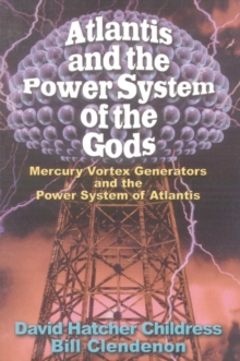Atlantis and the Power System of the Gods : Mercury Vortex Generators and the Power System of Atlantis, Paperback Book