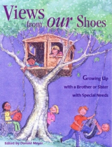 Views from Our Shoes : Growing Up with a Brother or Sister with Special Needs, Paperback Book