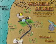 Westside Stories : Recollections and Reflections of Life in West Los Angeles from the 1940s to the 1960s, Hardback Book