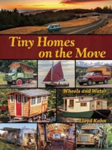 Tiny Homes on the Move : Wheels and Water, Paperback / softback Book