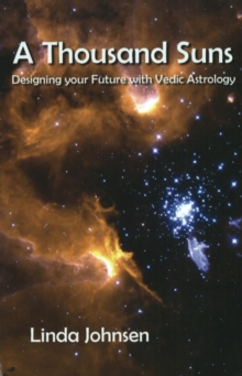 Thousand Suns : Designing Your Future with Vedic Astrology, Hardback Book