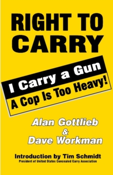 Right To Carry: I Carry a Gun a Cop is too Heavy : I Carry a Gun a Cop is too Heavy, Paperback Book