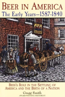 Beer in America : Beer's Role in the Settling of America and the Birth of a Nation, Paperback / softback Book