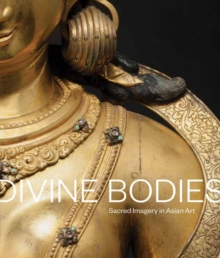 Divine Bodies : Sacred Imagery in Asian Art, Paperback Book