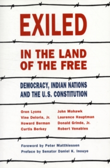 Exiled in the Land of the Free : Democracy, Indian Nations & the U.S. Constitution, Paperback Book