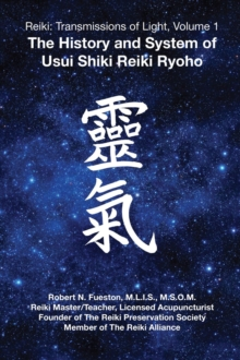 Reiki: Transmissions of Light, Volume 1 : The History and System of Usui Shiki Reiki Ryoho, Paperback Book