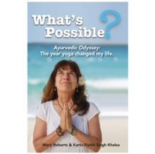 What's Possible? : Ayurvedic Odyssey: The Year Yoga Changed My Life., Paperback / softback Book