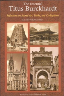 The Essential Titus Burckhardt : Reflections on Sacred Art Faiths and Civilizations, Paperback / softback Book