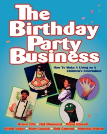 Birthday Party Business : How to Make A Living as a Children's Entertainer, Paperback / softback Book