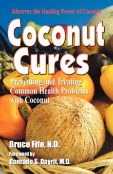 Coconut Cures : Preventing & Treating Common Health Problems with Coconut, Paperback Book