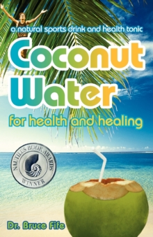 Coconut Water for Health & Healing : A Natural Sports Drink & Health Tonic, Paperback Book