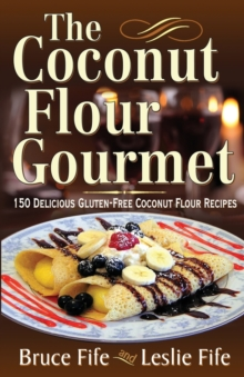 Coconut Flour Gourmet : 150 Delicious Gluten-Free Coconut Flour Recipes, Paperback Book