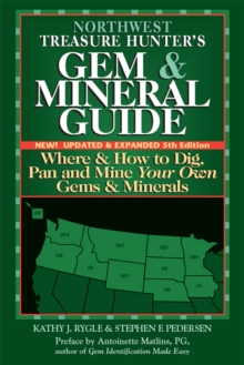 Northwest Treasure Hunter's Gem and Mineral Guide (5th Edition) : Where and How to Dig, Pan and Mine Your Own Gems and Minerals, EPUB eBook