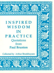 Inspired Wisdom in Practice : Quotations from Paul Brunton, Paperback Book