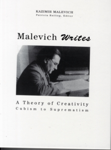 Malevich Writes : A Theory of Creativity Cubism to Suprematism, Hardback Book