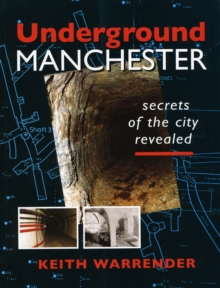 Underground Manchester : Secrets of the City Revealed, Paperback Book