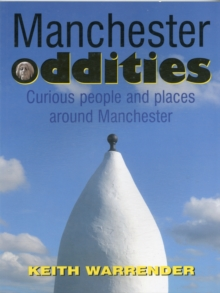 Manchester Oddities : Curious People and Places Around Manchester, Paperback Book