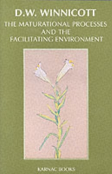 The Maturational Processes and the Facilitating Environment : Studies in the Theory of Emotional Development, Paperback / softback Book