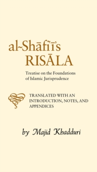 Al-Shafi'i's Risala : Treatise on the Foundations of Islamic Jurisprudence, Hardback Book