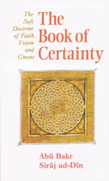 Book of Certainty : Sufi Doctrine of Faith, Vision and Gnosis, Paperback Book