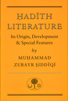 Hadith Literature : Its Origin, Development and Special Features, Paperback Book
