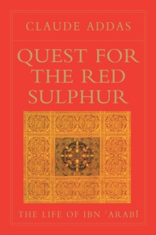 Quest for the Red Sulphur : The Life of Ibn 'Arabi, Paperback Book