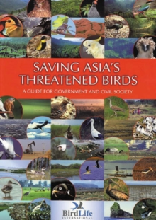 Saving Asia's Threatened Birds : A Guide for Government and Civil Society, Paperback / softback Book