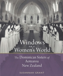 Windows on a Women's World : The Dominican Sisters of Aotearoa New Zealand, Paperback Book