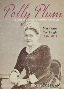 Polly Plum : A Firm and Earnest Woman's Advocate, Mary Ann Colclough 1836-1885, Paperback Book