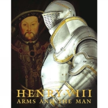 Henry VIII : Arms and the Man, Hardback Book